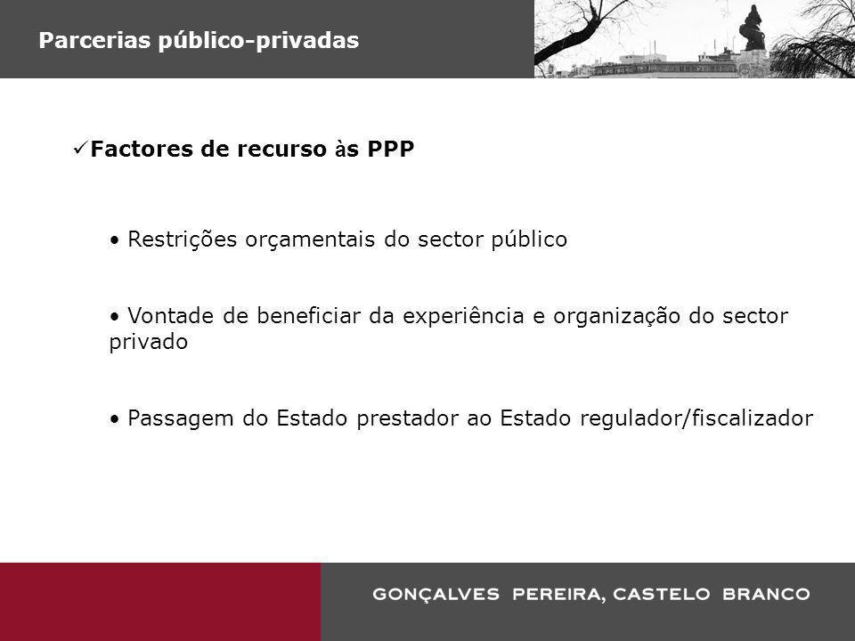 Parcerias público-privadas Factores de recurso à s PPP Restrições orçamentais do sector público Vontade de beneficiar da experiência e organiza ç ão d