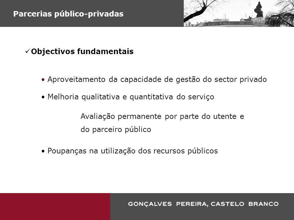 Parcerias público-privadas Objectivos fundamentais Aproveitamento da capacidade de gestão do sector privado Melhoria qualitativa e quantitativa do ser
