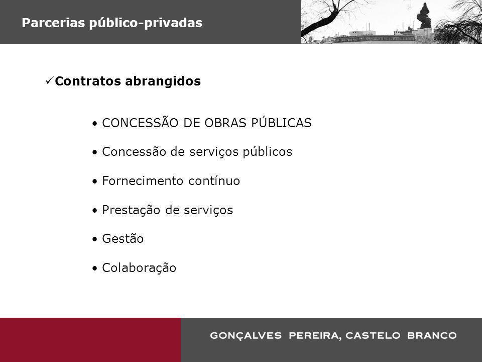 Parcerias público-privadas Contratos abrangidos CONCESSÃO DE OBRAS PÚBLICAS Concessão de serviços públicos Fornecimento contínuo Prestação de serviços