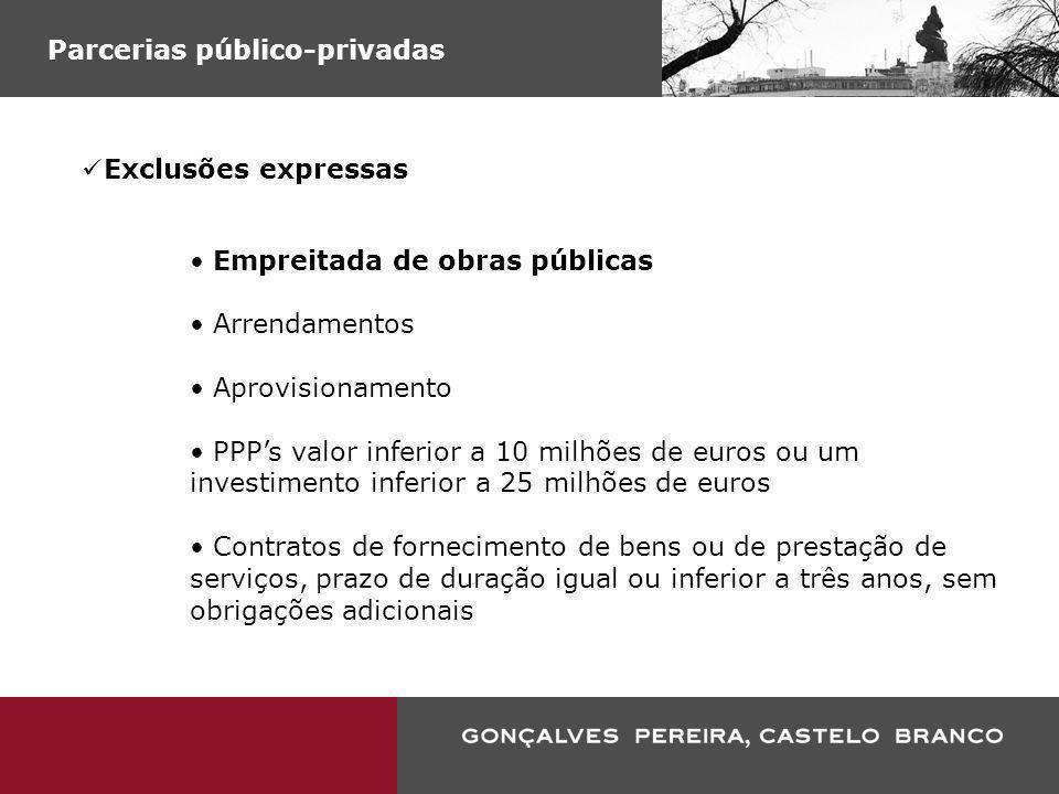 Parcerias público-privadas Exclusões expressas Empreitada de obras públicas Arrendamentos Aprovisionamento PPPs valor inferior a 10 milhões de euros o