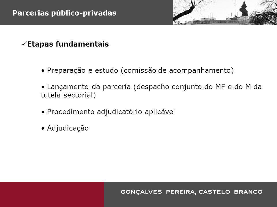 Parcerias público-privadas Etapas fundamentais Preparação e estudo (comissão de acompanhamento) Lançamento da parceria (despacho conjunto do MF e do M