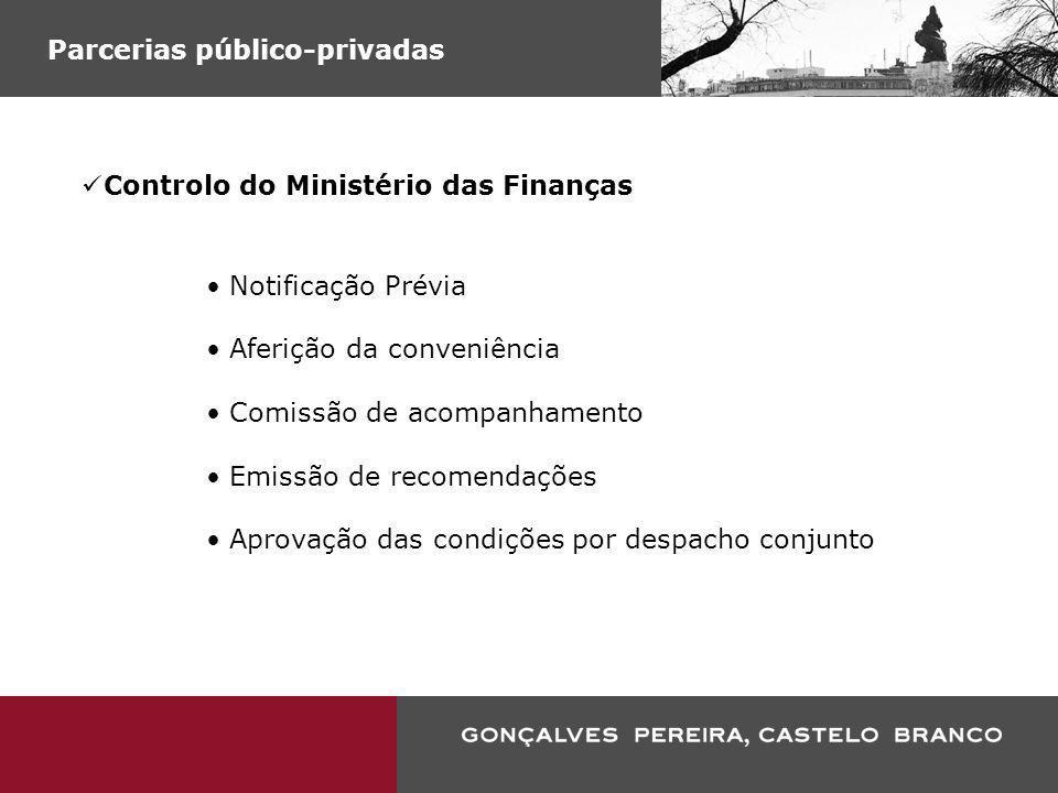 Parcerias público-privadas Controlo do Ministério das Finanças Notificação Prévia Aferição da conveniência Comissão de acompanhamento Emissão de recom