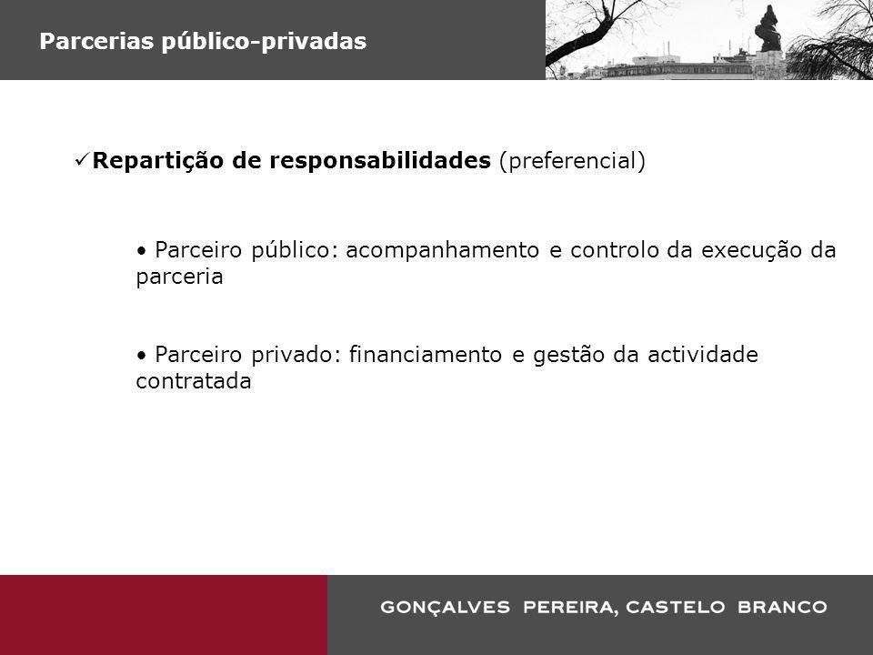 Parcerias público-privadas Repartição de responsabilidades (preferencial) Parceiro público: acompanhamento e controlo da execução da parceria Parceiro