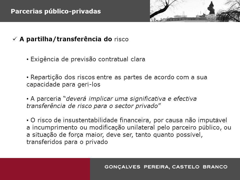 Parcerias público-privadas A partilha/transferência do risco Exigência de previsão contratual clara Repartição dos riscos entre as partes de acordo co
