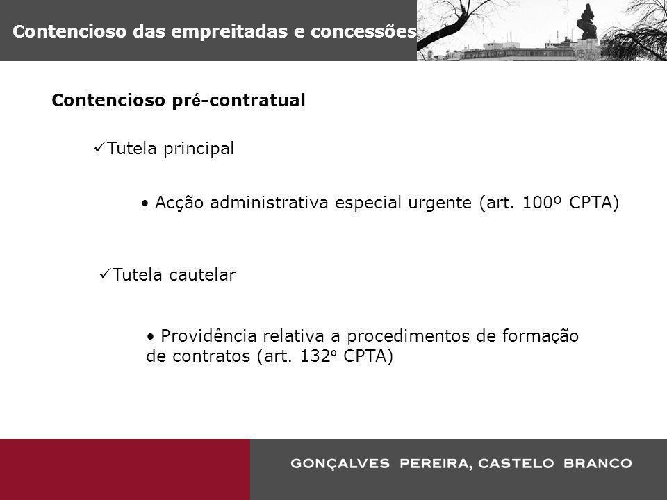 Contencioso das empreitadas e concessões Contencioso pr é -contratual Acção administrativa especial urgente (art. 100º CPTA) Tutela principal Tutela c