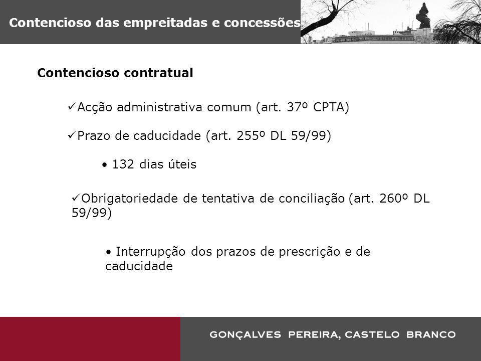 Contencioso das empreitadas e concessões Contencioso contratual 132 dias úteis Acção administrativa comum (art. 37º CPTA) Prazo de caducidade (art. 25