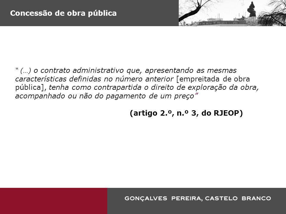 Concessão de obra pública (…) o contrato administrativo que, apresentando as mesmas características definidas no número anterior [empreitada de obra p