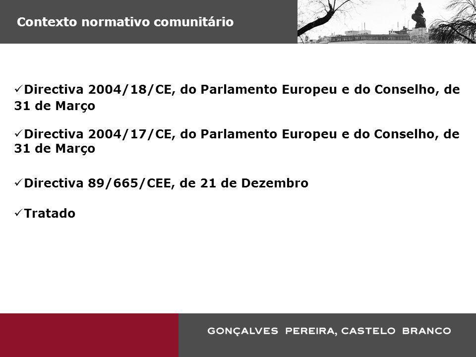 Contexto normativo comunitário Directiva 2004/18/CE, do Parlamento Europeu e do Conselho, de 31 de Março Directiva 2004/17/CE, do Parlamento Europeu e