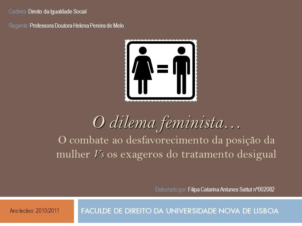 O dilema feminista… Vs O dilema feminista… O combate ao desfavorecimento da posição da mulher Vs os exageros do tratamento desigual FACULDE DE DIREITO