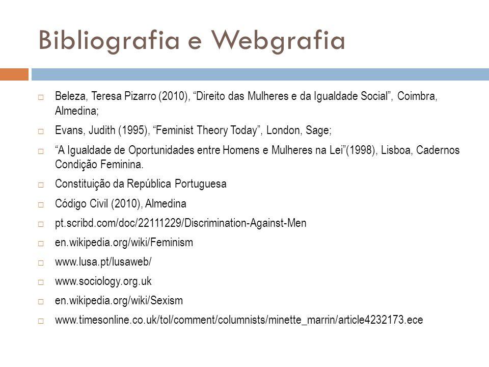 Bibliografia e Webgrafia Beleza, Teresa Pizarro (2010), Direito das Mulheres e da Igualdade Social, Coimbra, Almedina; Evans, Judith (1995), Feminist