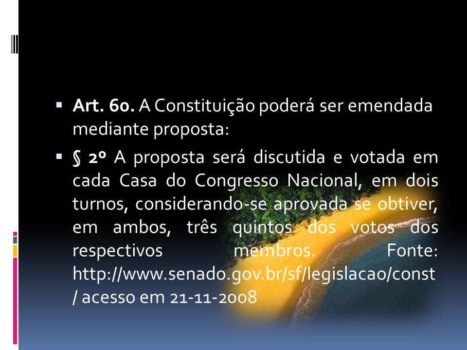 Art. 60. A Constituição poderá ser emendada mediante proposta: § 2º A proposta será discutida e votada em cada Casa do Congresso Nacional, em dois tur