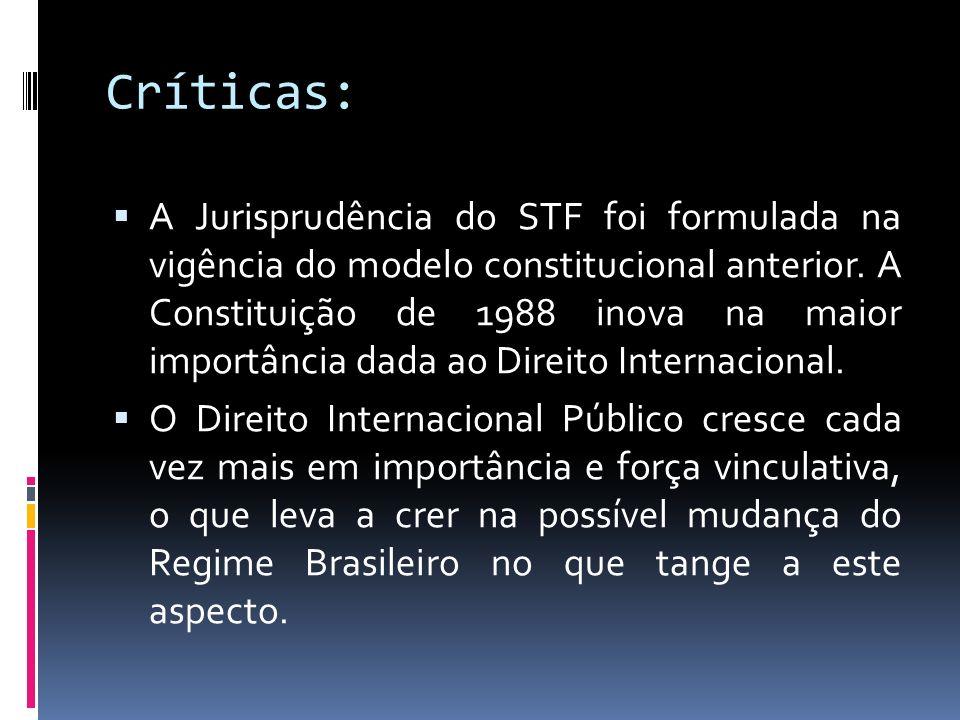 Críticas: A Jurisprudência do STF foi formulada na vigência do modelo constitucional anterior. A Constituição de 1988 inova na maior importância dada