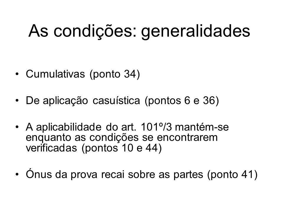 As condições: generalidades Cumulativas (ponto 34) De aplicação casuística (pontos 6 e 36) A aplicabilidade do art.