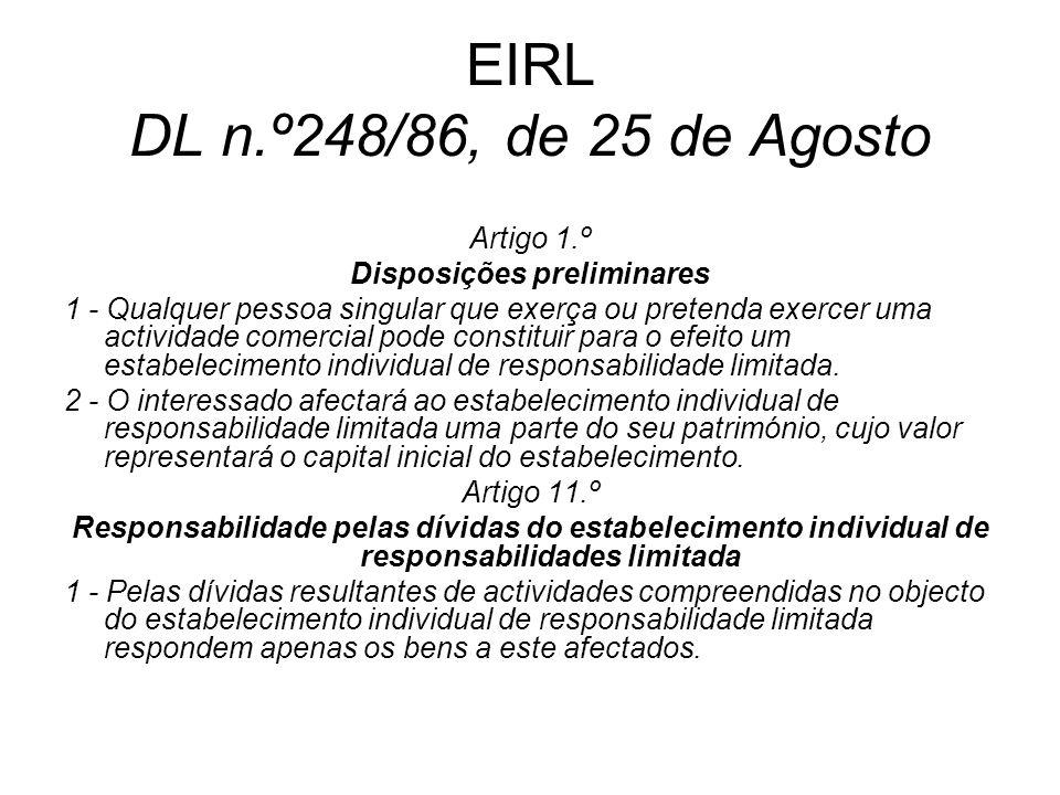 EIRL DL n.º248/86, de 25 de Agosto Artigo 1.º Disposições preliminares 1 - Qualquer pessoa singular que exerça ou pretenda exercer uma actividade come