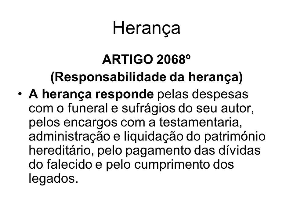 Herança ARTIGO 2068º (Responsabilidade da herança) A herança responde pelas despesas com o funeral e sufrágios do seu autor, pelos encargos com a test