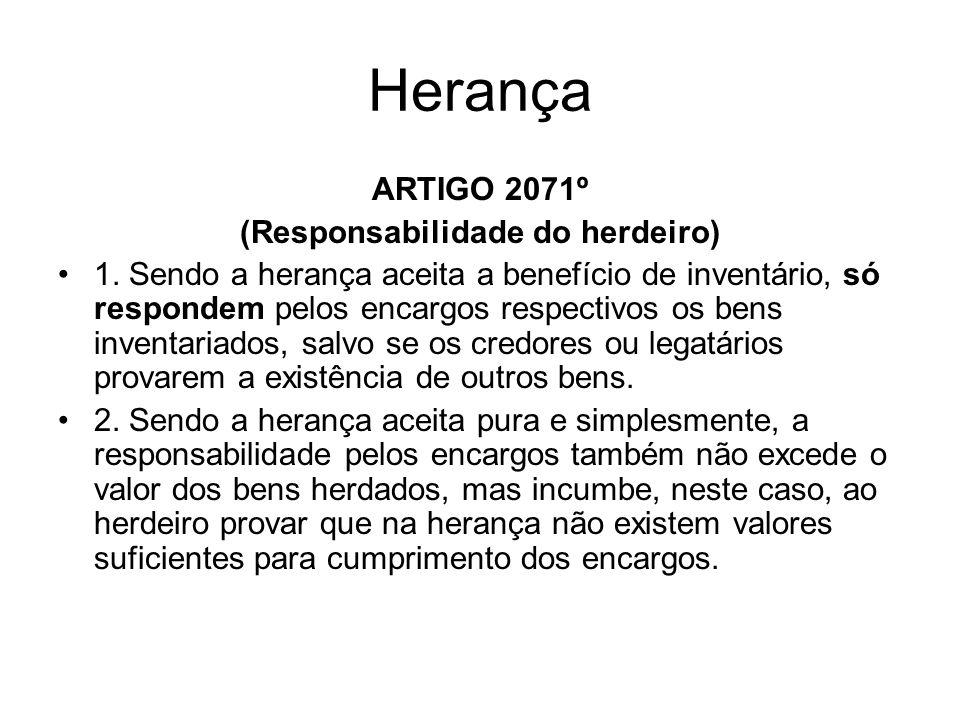 Herança ARTIGO 2071º (Responsabilidade do herdeiro) 1. Sendo a herança aceita a benefício de inventário, só respondem pelos encargos respectivos os be
