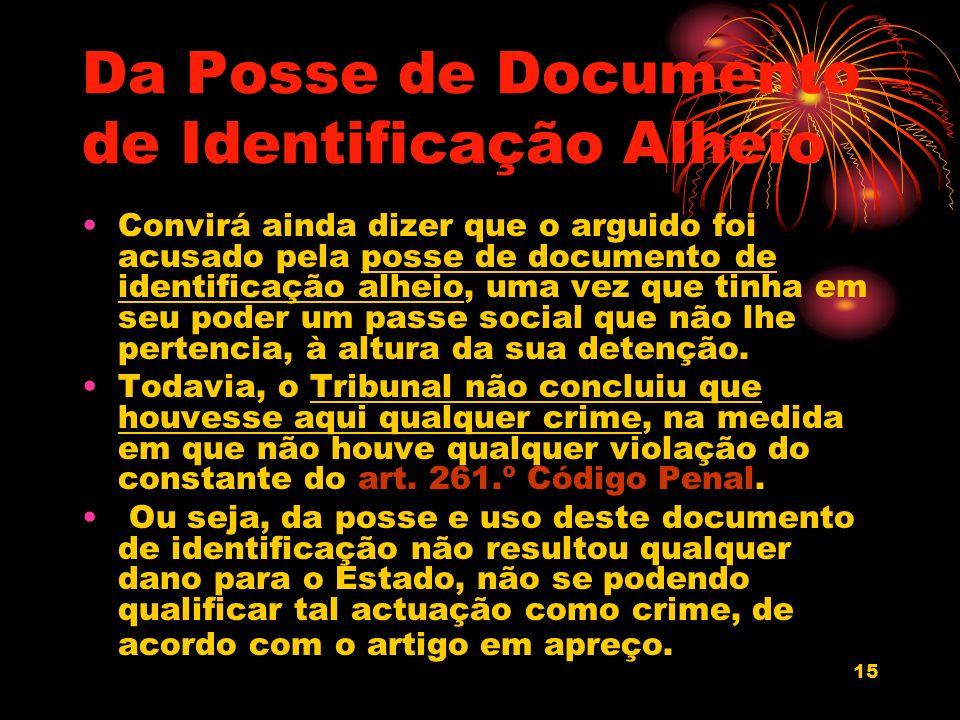 15 Da Posse de Documento de Identificação Alheio Convirá ainda dizer que o arguido foi acusado pela posse de documento de identificação alheio, uma ve