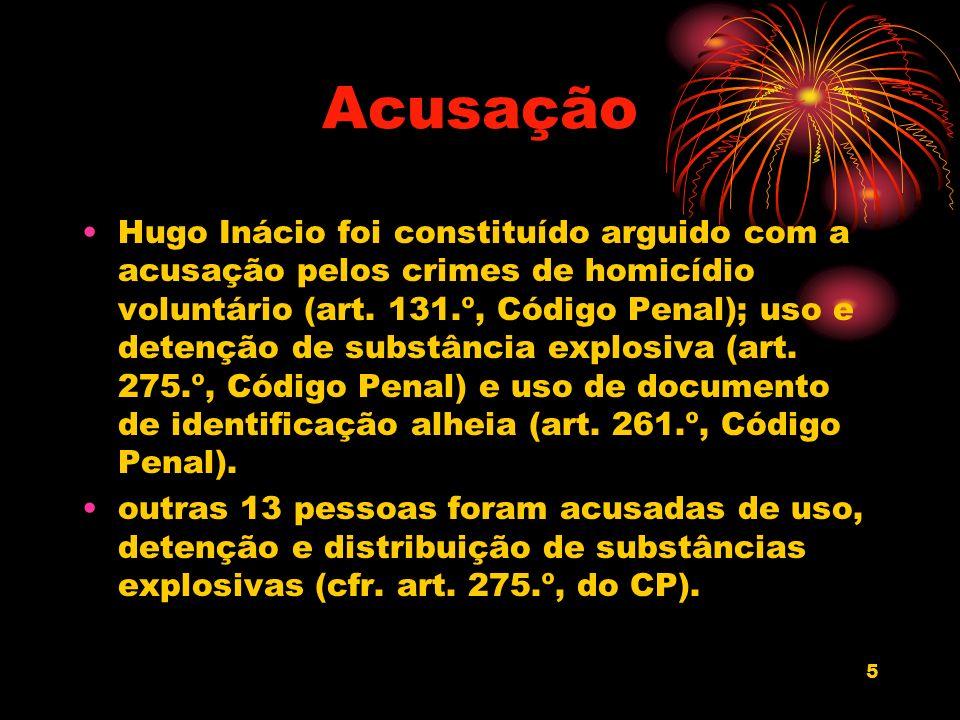5 Acusação Hugo Inácio foi constituído arguido com a acusação pelos crimes de homicídio voluntário (art. 131.º, Código Penal); uso e detenção de subst