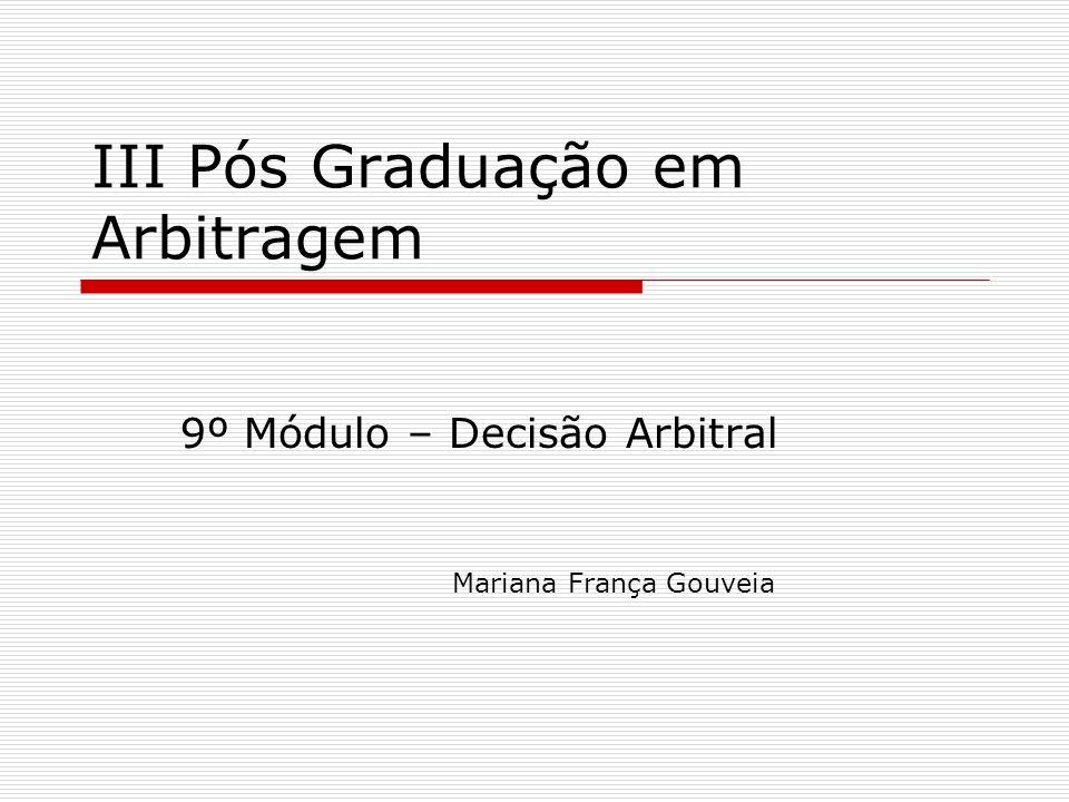III Pós Graduação em Arbitragem 9º Módulo – Decisão Arbitral Mariana França Gouveia