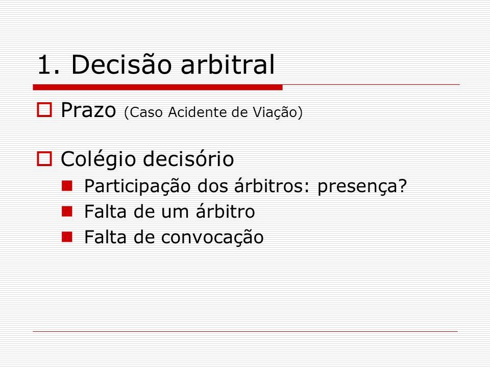 1. Decisão arbitral Prazo (Caso Acidente de Viação) Colégio decisório Participação dos árbitros: presença? Falta de um árbitro Falta de convocação