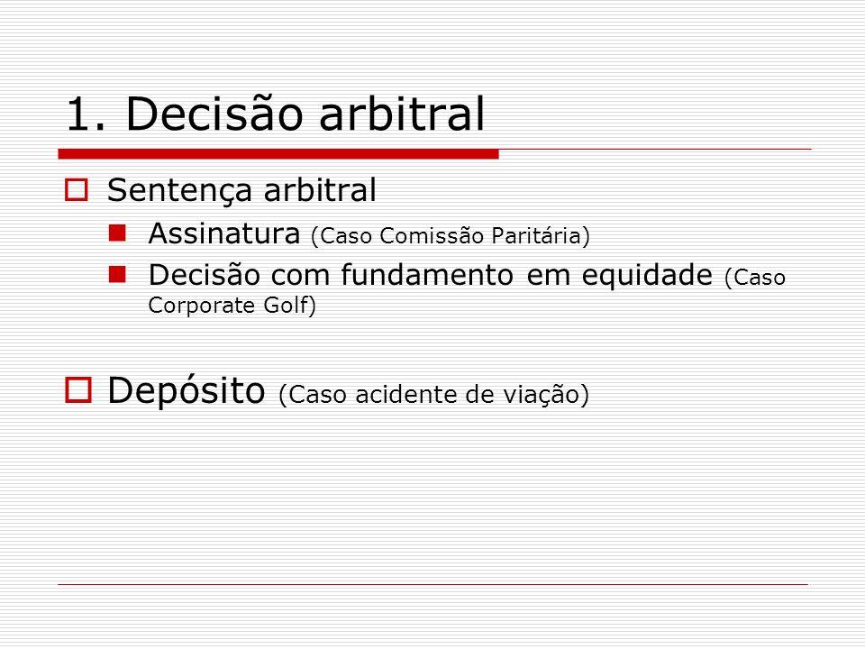 1. Decisão arbitral Sentença arbitral Assinatura (Caso Comissão Paritária) Decisão com fundamento em equidade (Caso Corporate Golf) Depósito (Caso aci