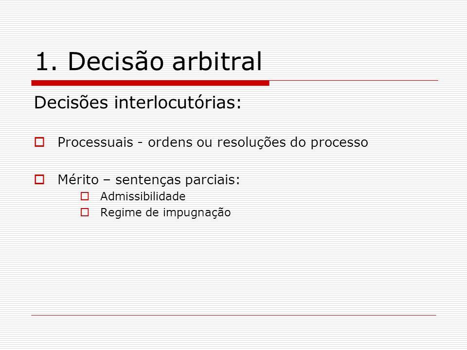 1. Decisão arbitral Decisões interlocutórias: Processuais - ordens ou resoluções do processo Mérito – sentenças parciais: Admissibilidade Regime de im
