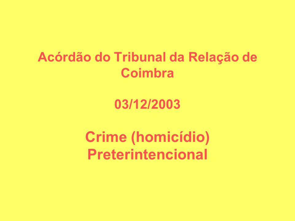 Crime preterintencional (ou crimes que vão para além da intenção do agente) Situações em que alguém causa um mal mais grave do que o efectivamente pretendido (intenção).