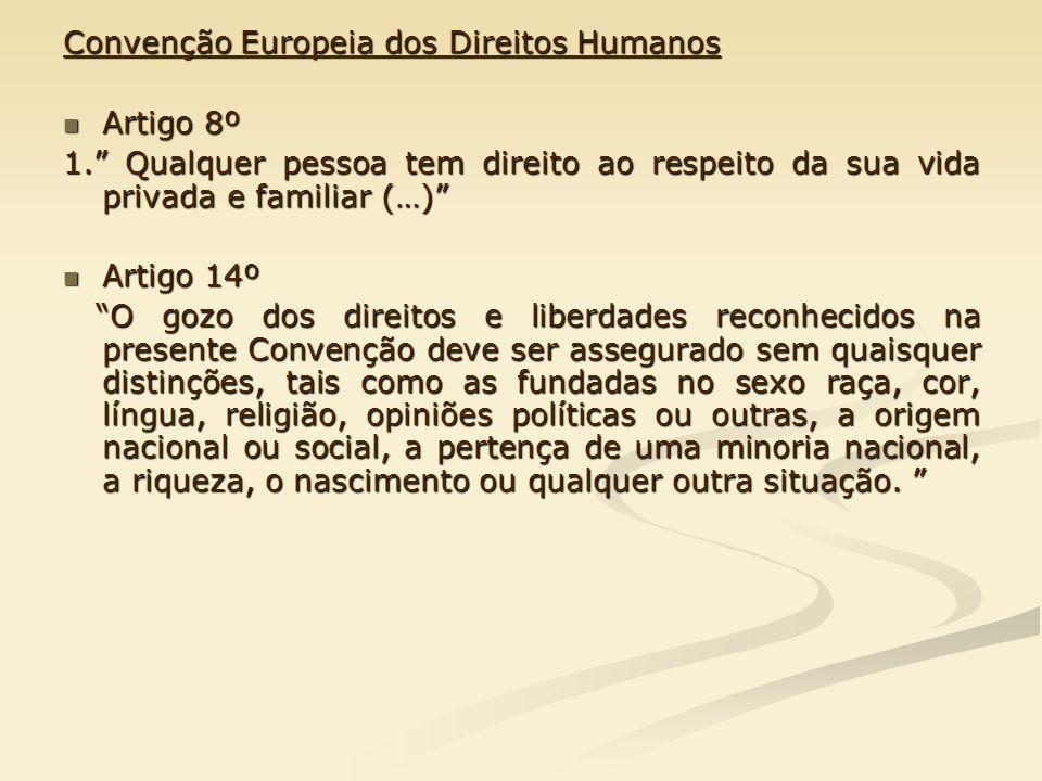 Convenção Europeia dos Direitos Humanos Artigo 8º Artigo 8º 1. Qualquer pessoa tem direito ao respeito da sua vida privada e familiar (…) Artigo 14º A