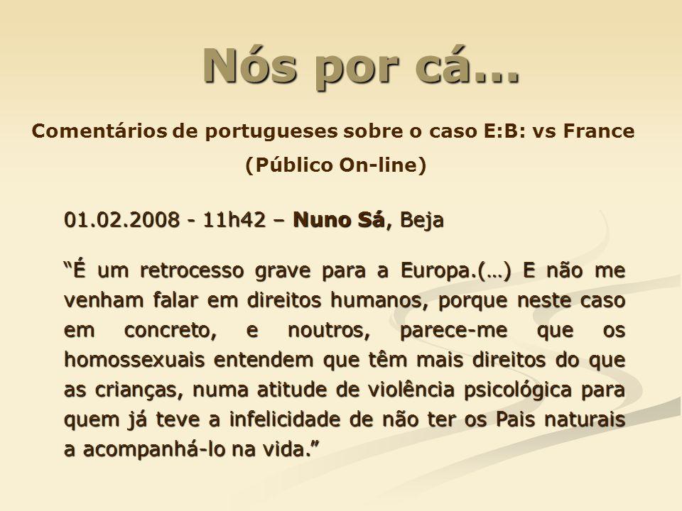 Nós por cá... Nós por cá... Comentários de portugueses sobre o caso E:B: vs France (Público On-line) 01.02.2008 - 11h42 – Nuno Sá, Beja É um retrocess
