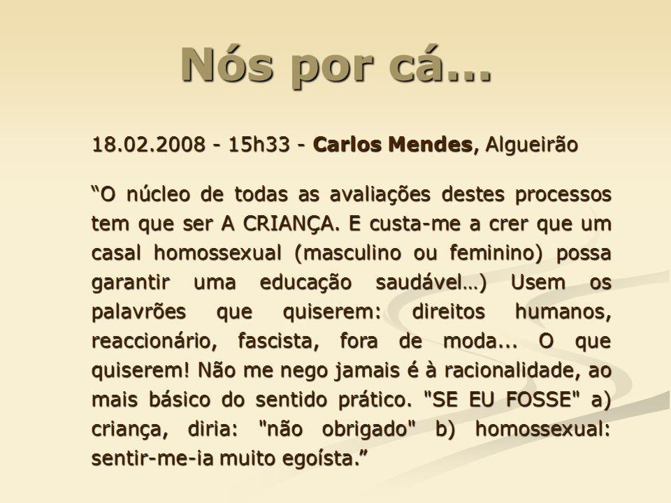 Nós por cá... 18.02.2008 - 15h33 - Carlos Mendes, Algueirão O núcleo de todas as avaliações destes processos tem que ser A CRIANÇA. E custa-me a crer