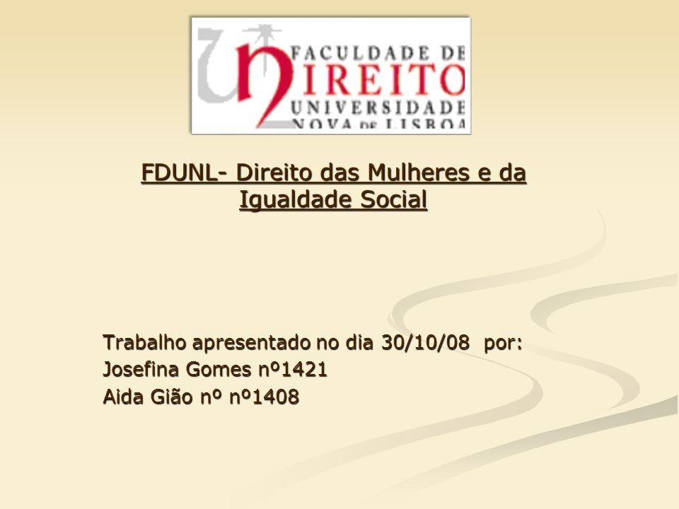 FDUNL- Direito das Mulheres e da Igualdade Social Trabalho apresentado no dia 30/10/08 por: Josefina Gomes nº1421 Aida Gião nº nº1408
