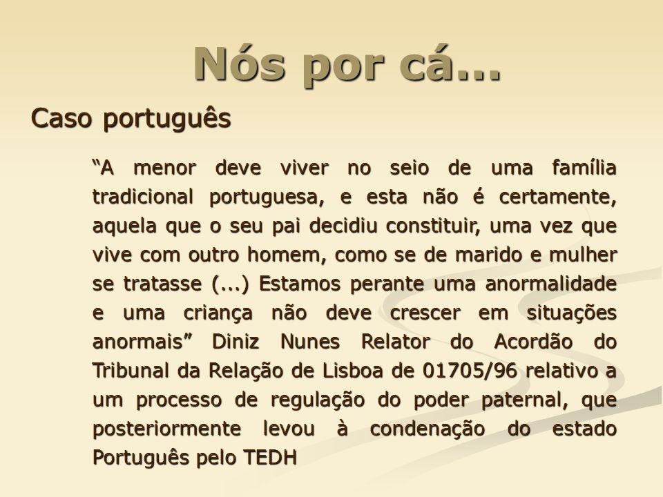 Nós por cá... Nós por cá... Casoportuguês Caso português A menor deve viver no seio de uma família tradicional portuguesa, e esta não é certamente, aq