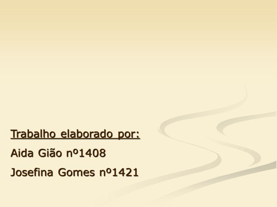 Trabalho elaborado por: Aida Gião nº1408 Josefina Gomes nº1421