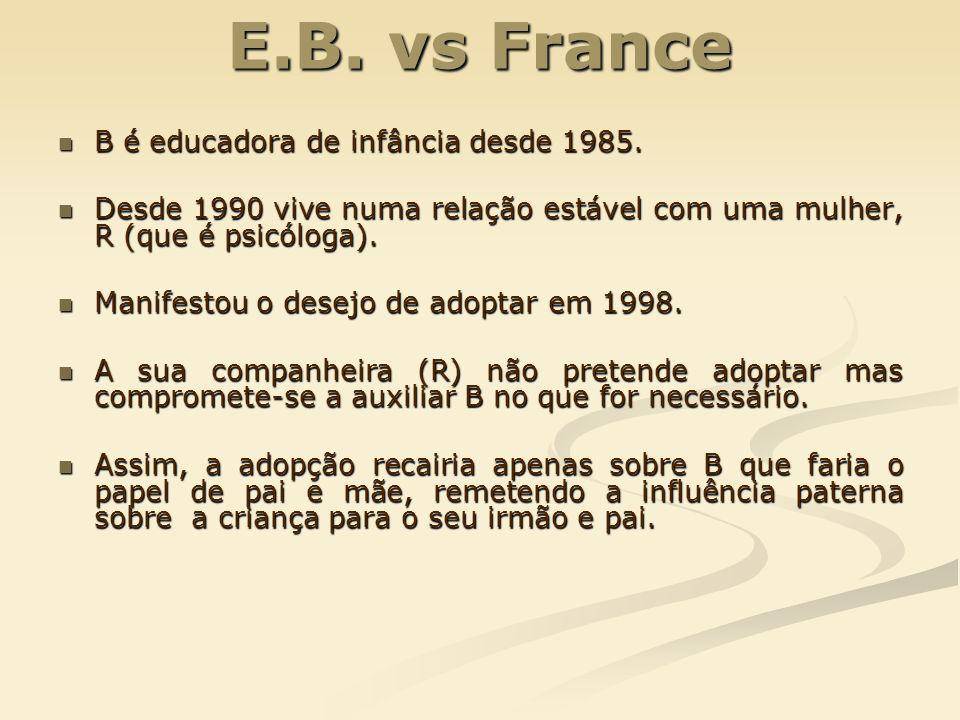 E.B. vs France B é educadora de infância desde 1985. B é educadora de infância desde 1985. Desde 1990 vive numa relação estável com uma mulher, R (que