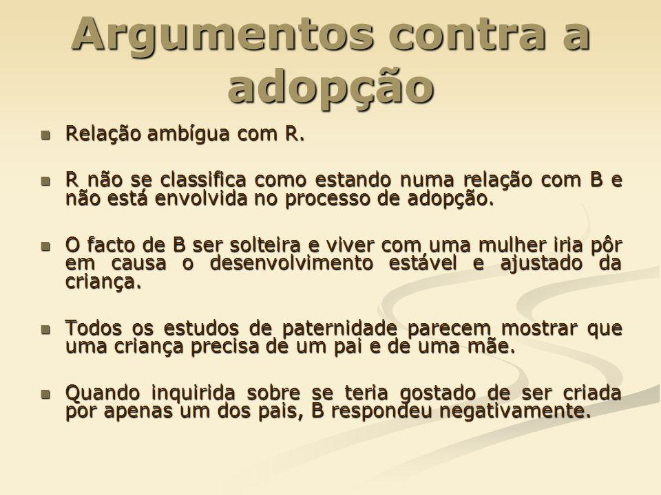 Argumentos contra a adopção Relação ambígua com R. Relação ambígua com R. R não se classifica como estando numa relação com B e não está envolvida no
