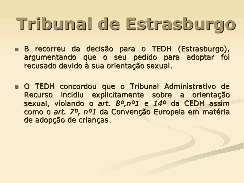 Tribunal de Estrasburgo B recorreu da decisão para o TEDH (Estrasburgo), argumentando que o seu pedido para adoptar foi recusado devido à sua orientaç