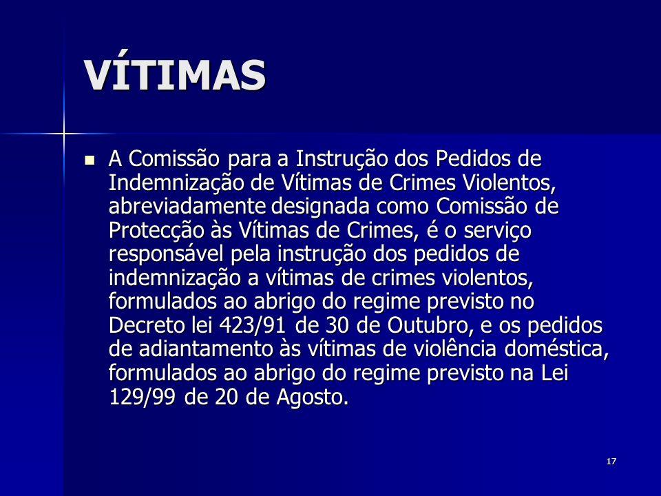 17 VÍTIMAS A Comissão para a Instrução dos Pedidos de Indemnização de Vítimas de Crimes Violentos, abreviadamente designada como Comissão de Protecção