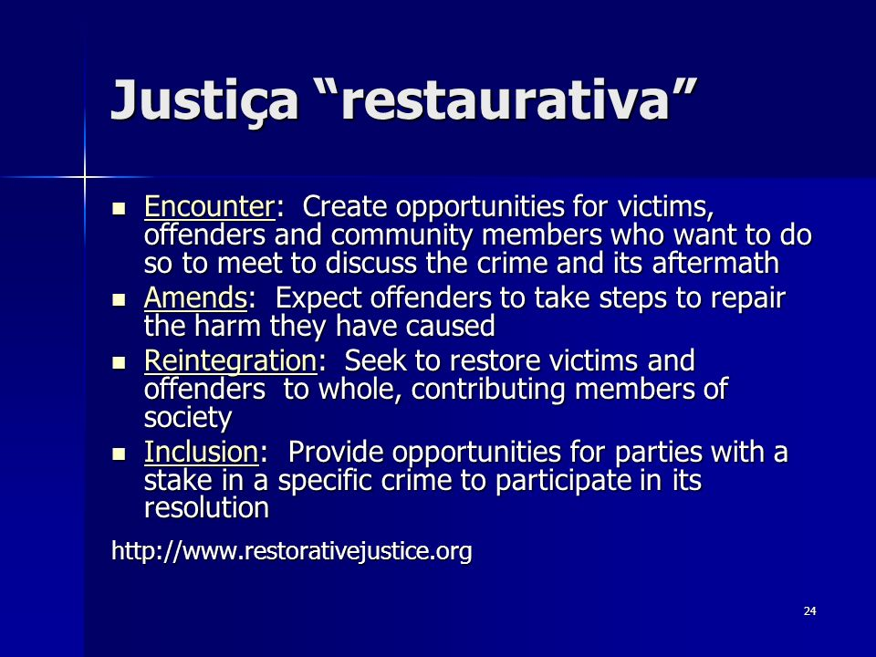 24 Justiça restaurativa Encounter: Create opportunities for victims, offenders and community members who want to do so to meet to discuss the crime an