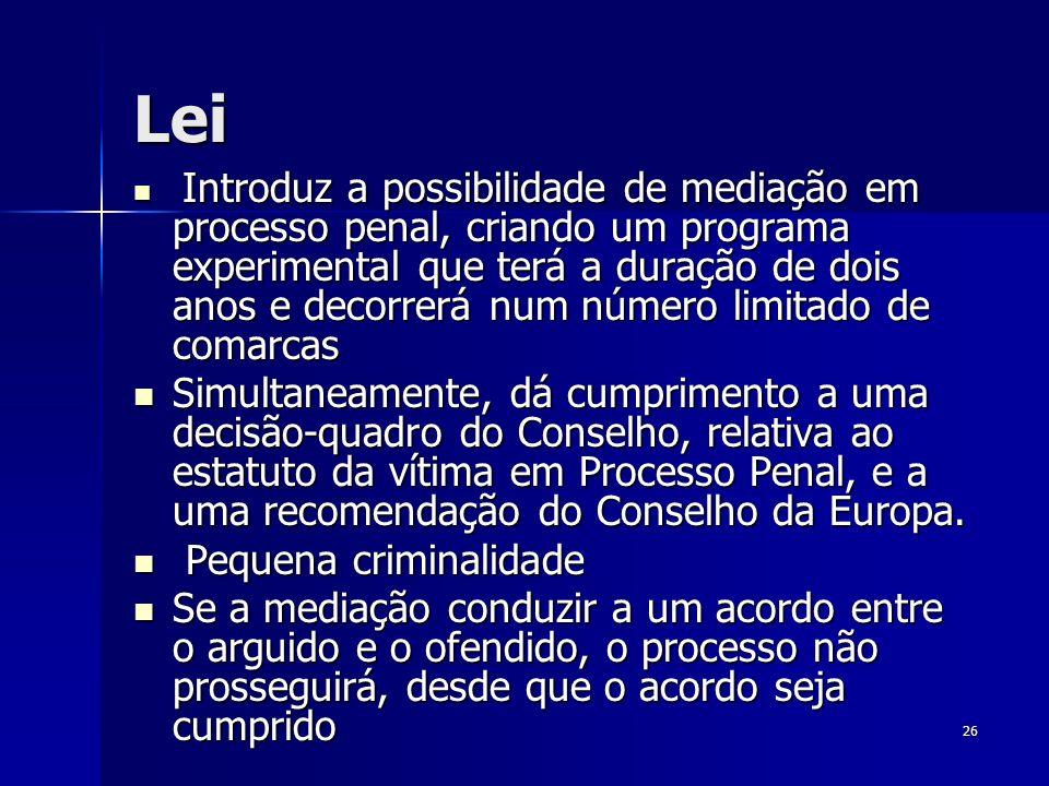 26 Lei Introduz a possibilidade de mediação em processo penal, criando um programa experimental que terá a duração de dois anos e decorrerá num número