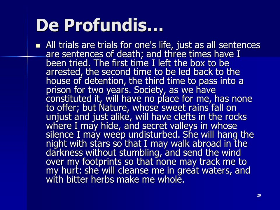 29 De Profundis… All trials are trials for one's life, just as all sentences are sentences of death; and three times have I been tried. The first time