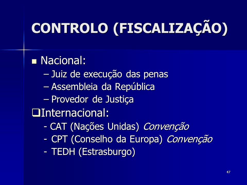 47 CONTROLO (FISCALIZAÇÃO) Nacional: Nacional: –Juiz de execução das penas –Assembleia da República –Provedor de Justiça Internacional: Internacional: