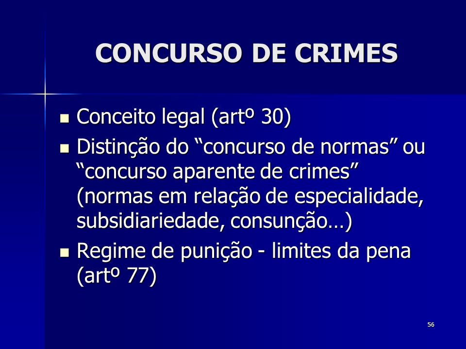 56 CONCURSO DE CRIMES Conceito legal (artº 30) Conceito legal (artº 30) Distinção do concurso de normas ou concurso aparente de crimes (normas em rela