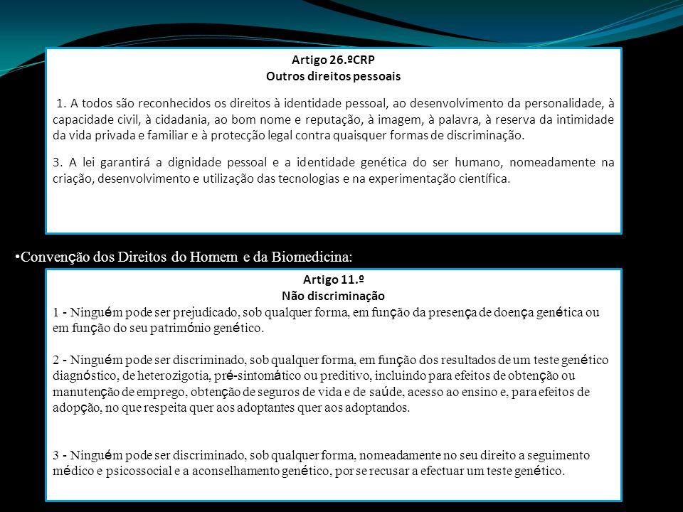 Artigo 11.º Não discriminação 1 - Ningu é m pode ser prejudicado, sob qualquer forma, em fun ç ão da presen ç a de doen ç a gen é tica ou em fun ç ão