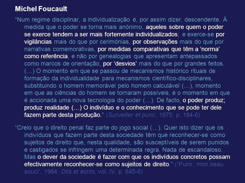 Michel Foucault Num regime disciplinar, a individualização é, por assim dizer, descendente. À medida que o poder se torna mais anónimo, aqueles sobre