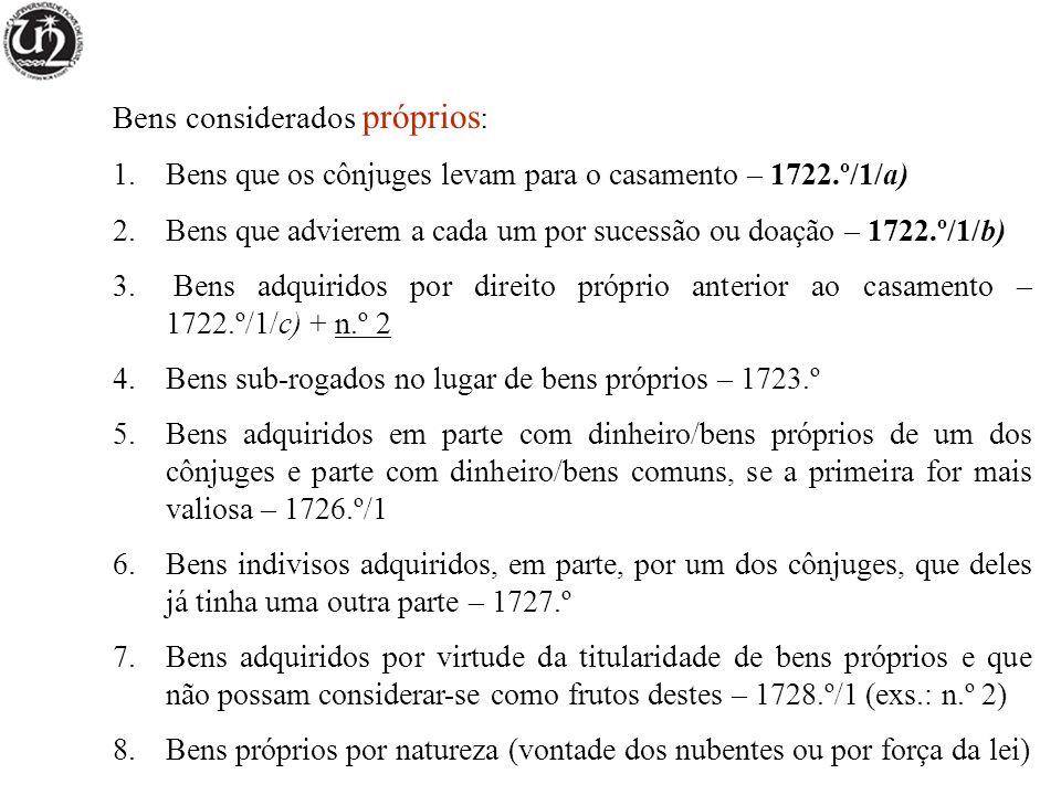 Bens considerados próprios : 1.Bens que os cônjuges levam para o casamento – 1722.º/1/a) 2.Bens que advierem a cada um por sucessão ou doação – 1722.º/1/b) 3.