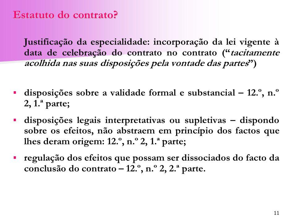 11 Estatuto do contrato? Justificação da especialidade: incorporação da lei vigente à data de celebração do contrato no contrato (tacitamente acolhida