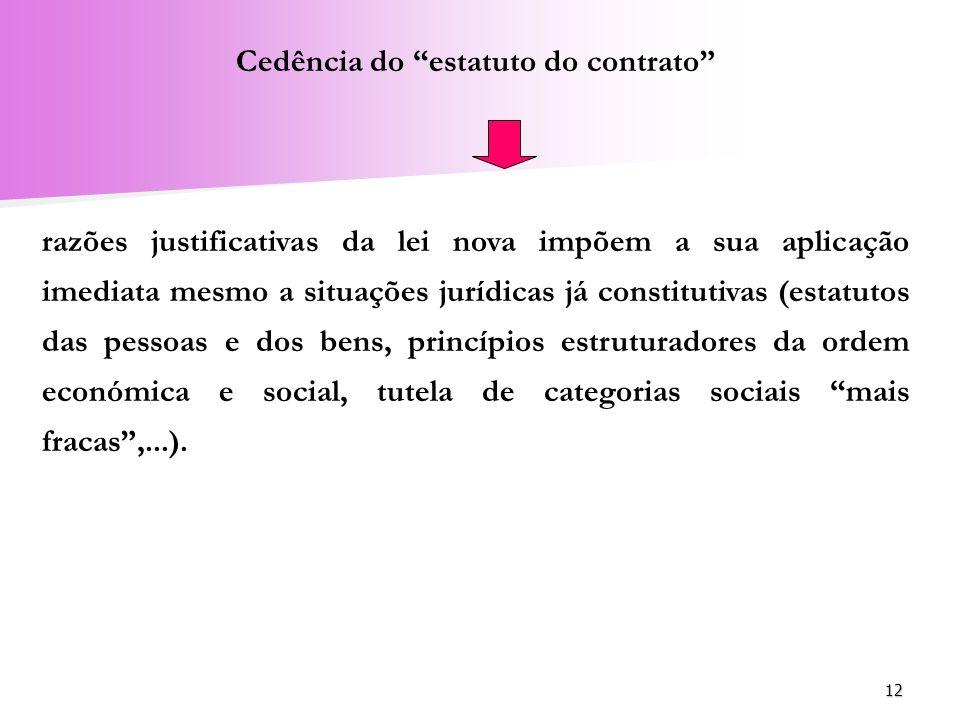 12 Cedência do estatuto do contrato razões justificativas da lei nova impõem a sua aplicação imediata mesmo a situações jurídicas já constitutivas (es