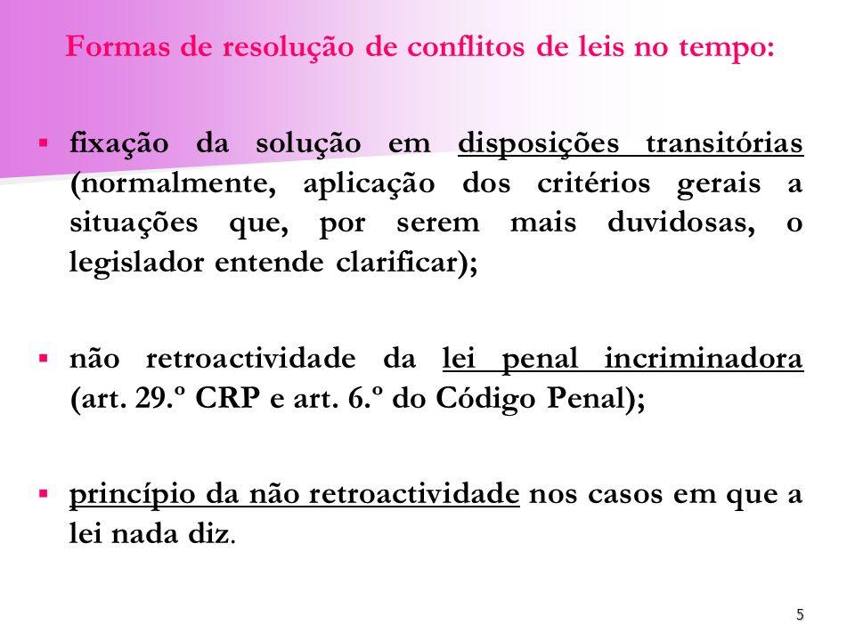 5 Formas de resolução de conflitos de leis no tempo: fixação da solução em disposições transitórias (normalmente, aplicação dos critérios gerais a sit