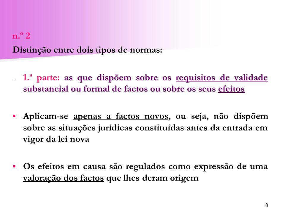 8 n.º 2 Distinção entre dois tipos de normas: - as que dispõem sobre os requisitos de validade substancial ou formal de factos ou sobre os seus efeito