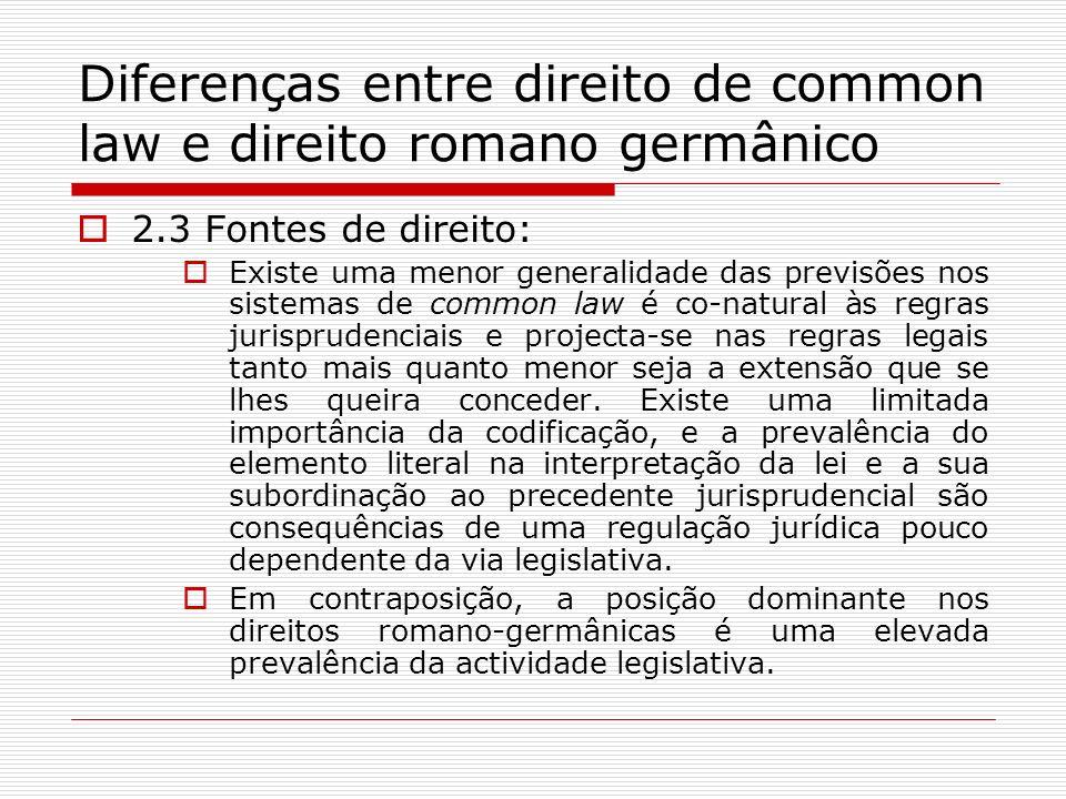 Diferenças entre direito de common law e direito romano germânico 2.3 Fontes de direito: Existe uma menor generalidade das previsões nos sistemas de c